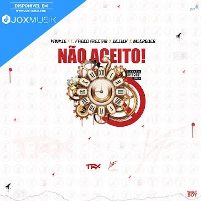 Yankie B - Não Aceito (ft Fábio Freitas, Deivly e Mierques) download musica