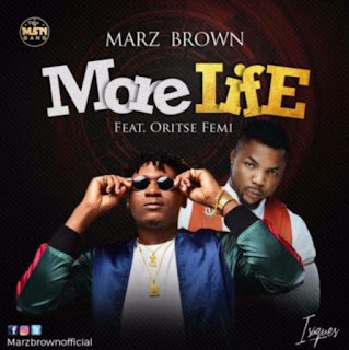 [AUDIO] Marz Brown feat Oritse Femi - More life