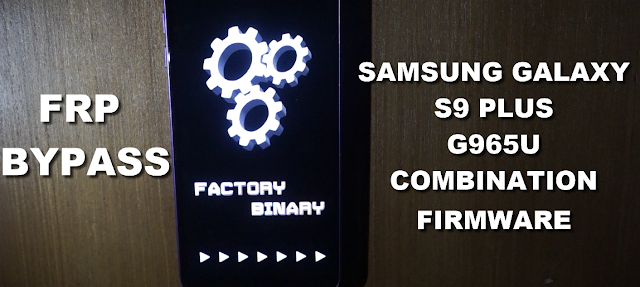 Samsung S9 Plus G965U Combination Firmware bypass Frp (google account protection)