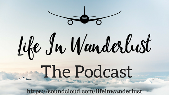 Life in Wanderlust Travel Podcast