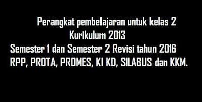 Download RPP Kelas 2 semester 1 dan 2 Kurikulum 2013 Revisi 2016 Lengkap dengan PROTA PROMES KI KD SILABUS KKM