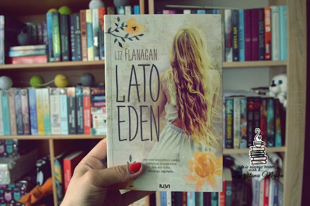 """Przyjaźń to skarb! - recenzja książki #211 - Liz Flanagan """"Lato Eden"""""""
