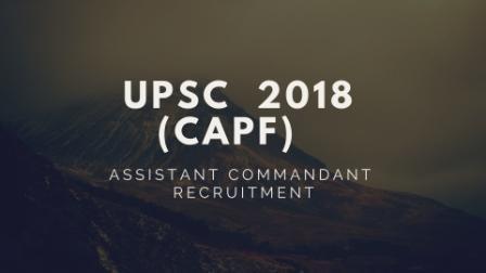 UPSC Assistant Commandant 2018 (CAPF) Recruitment