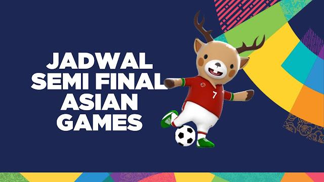 Gambar Jadwal semifinal Asian Games 2018