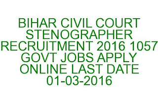 BIHAR CIVIL COURT STENOGRAPHER RECRUITMENT 2016 1057 GOVT JOBS APPLY ONLINE LAST DATE 01-03-2016