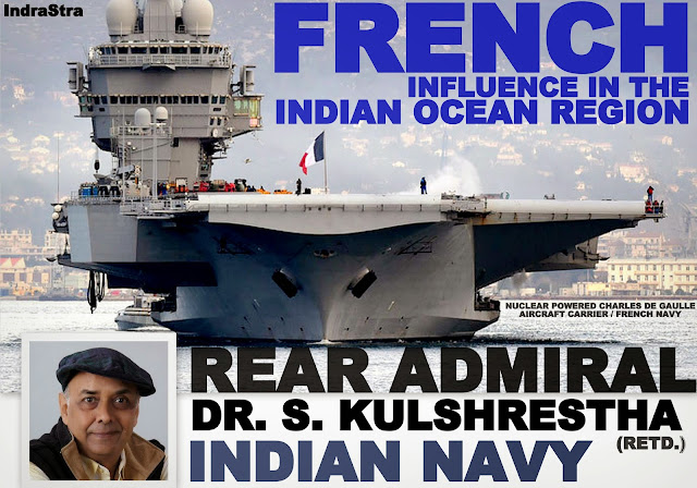 French Influence in the Indian Ocean Region - A Perspective by Rear Admiral Dr. S. Kulshrestha (retd.) Indian Navy