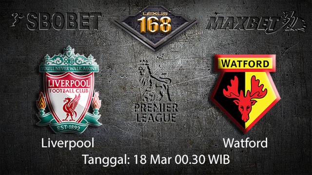 BOLA88 - PREDIKSI TARUHAN BOLA LIVERPOOL VS WATFORD 18 MARET 2018 ( ENGLISH PREMIER LEAGUE )