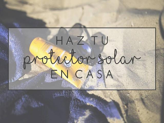 HAZ TU PROTECTOR SOLAR EN CASA