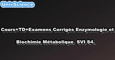 Cours+TD+Examens Corrigés Enzymologie et Biochimie Métabolique SVI S4.