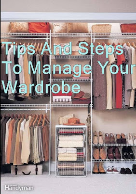 Tips And Steps To Manage Your Wardrobe