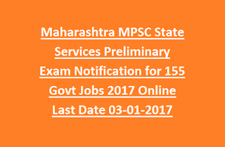Maharashtra MPSC State Services Preliminary Exam Notification for 155 Govt Jobs 2017 Online Last Date 03-01-2017
