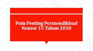 Poin Penting Permendikbud Nomor 15 Tahun 2018