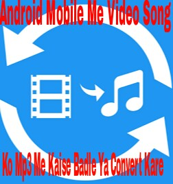 Android-Mobile-Me-Video-Song-Ko-Mp3-Me-Kaise-Badle-Ya-Convert-Kare