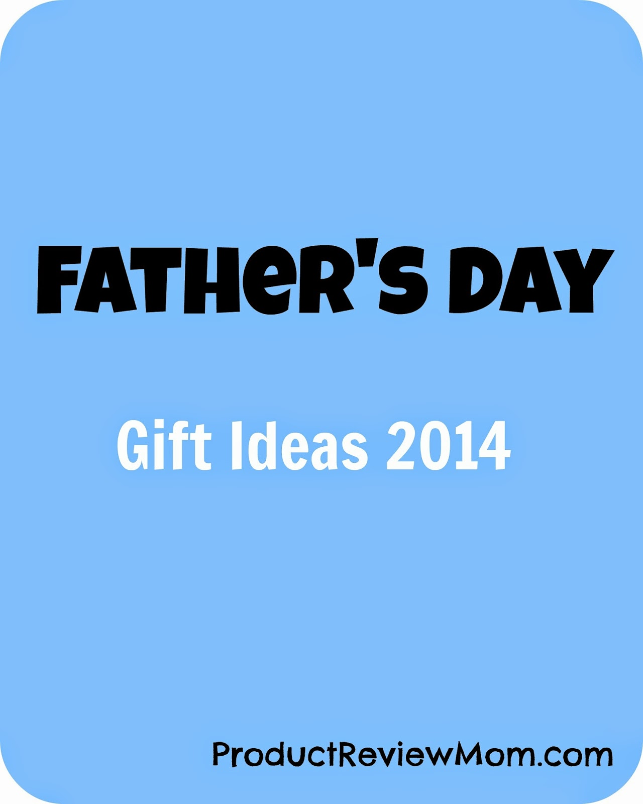Father's Day Gift Ideas 2014   via  www.productreviewmom.com