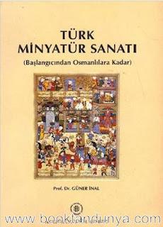 Güner İnal - Türk Minyatür Sanatı - Başlangıcından Osmanlılara Kadar