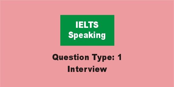 IELTS Speaking Question Type (1) Interview
