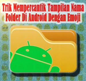 Trik Mempercantik Tampilan Nama Folder Di Android Dengan Emoji