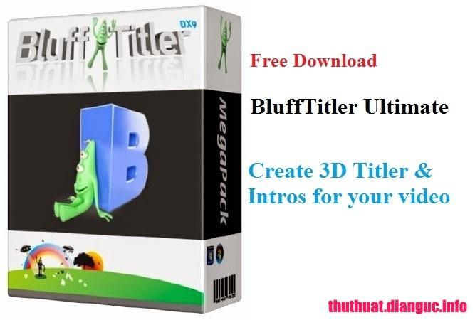 Download BluffTitler Ultimate 14.1.1.4 Full Cr@ck – Phần mềm thiết kế tiêu đề video 3D