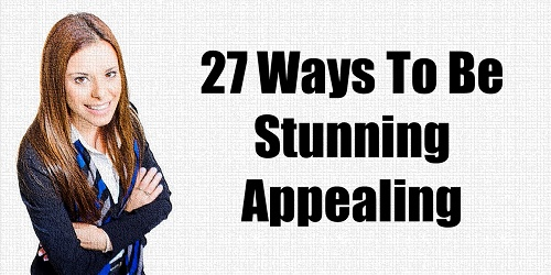 27 Ways To Be Stunning Appealing, irresistibly attractive, inspirational, motivation, personal development, self improvement, being liked