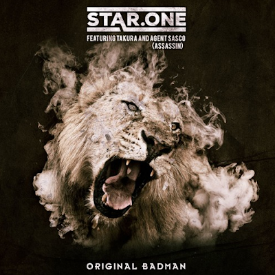 STAR ONE FT. TAKURA & AGENT SASCO - ORIGINAL BADMAN
