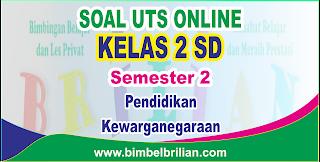 Soal UTS PKN Online Kelas 2 ( Dua ) SD Semester 2 - Langsung Ada Nilainya