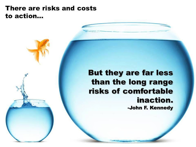 "Risk Analysis ""There are risks and costs to action…  But they are far less than the long range risks of comfortable inaction.""  – John F. Kennedy"