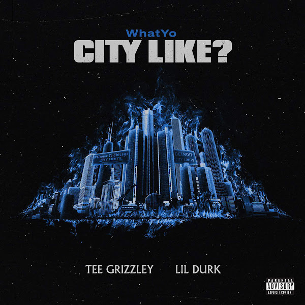 Tee Grizzley & Lil Durk - WhatYo City Like - Single Cover