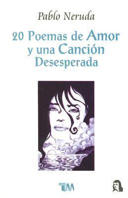 Amar Comer Leer 20 Poemas De Amor Y Una Cancion Desesperada
