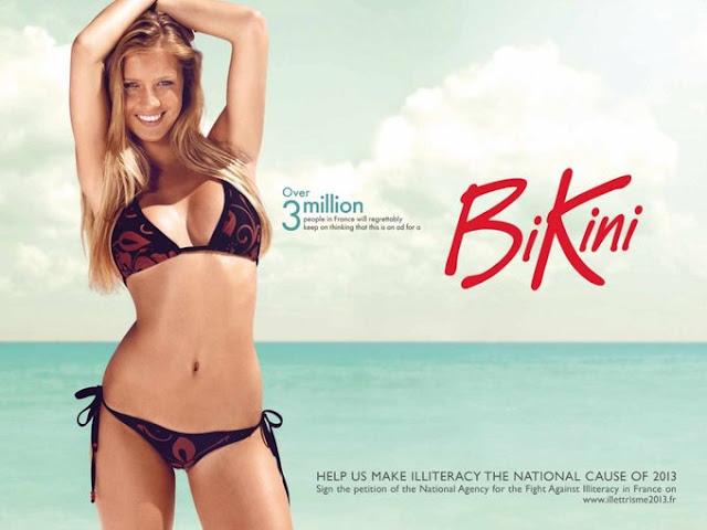 Quảng cáo chống lại nạn mù chữ tại Pháp. Vì nếu không đọc được chữ trên tấm poster, rất nhiều người sẽ cho rằng đây là quảng cáo bikini.