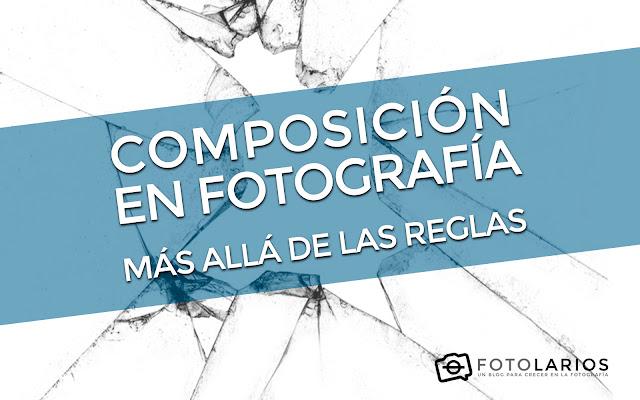 Composición en Fotografía - Más allá de la reglas. Vídeo de la ponencia.