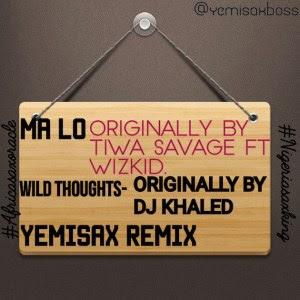 Yemi Sax ft Tiwa Savage X Wizkid – Ma Lo (Sax Remix)