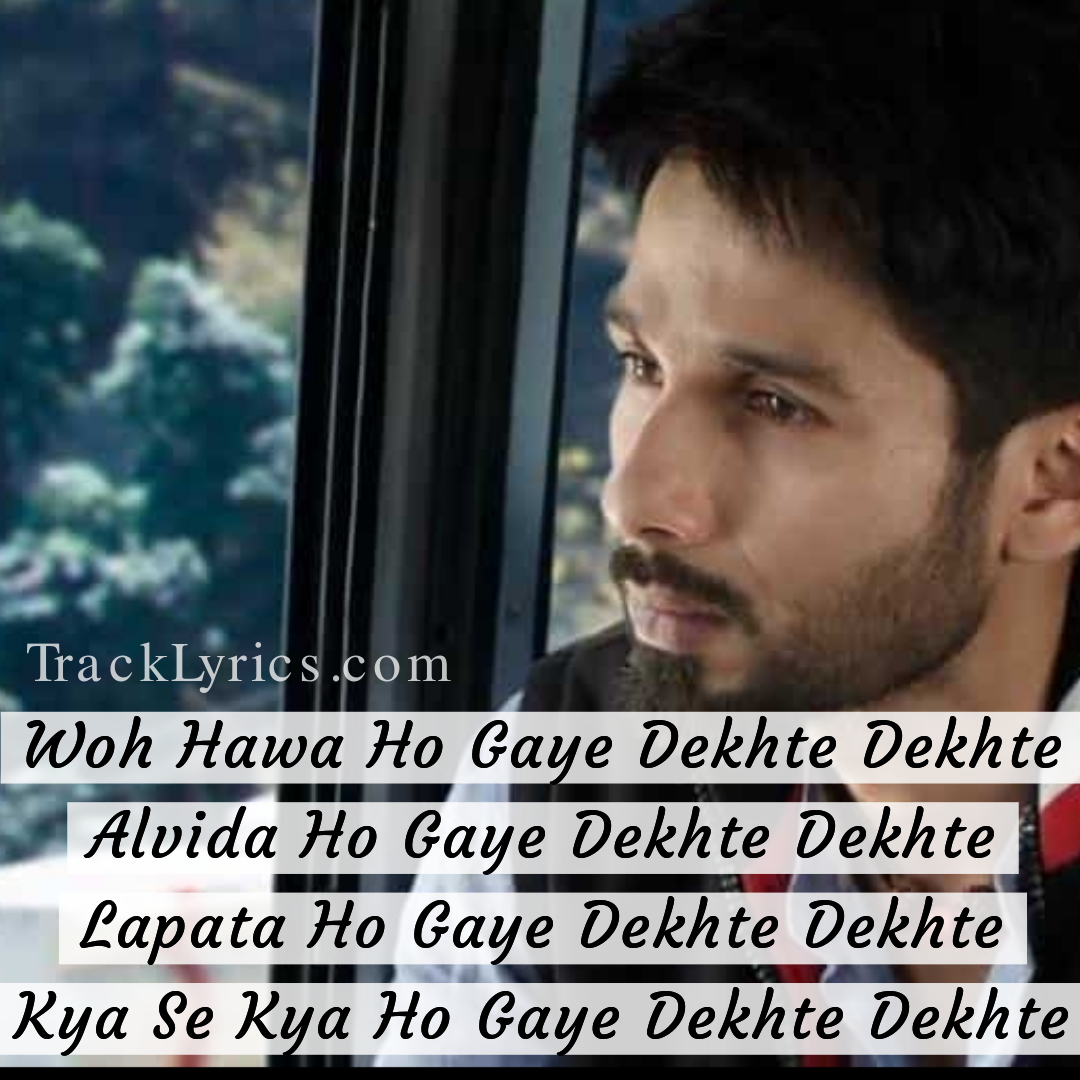 Song Quotes 2018 Dekhte Dekhte Shahid Kapoor Shraddha Kapoor