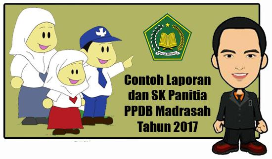 Contoh Laporan dan SK Panitia PPDB Madrasah 2017