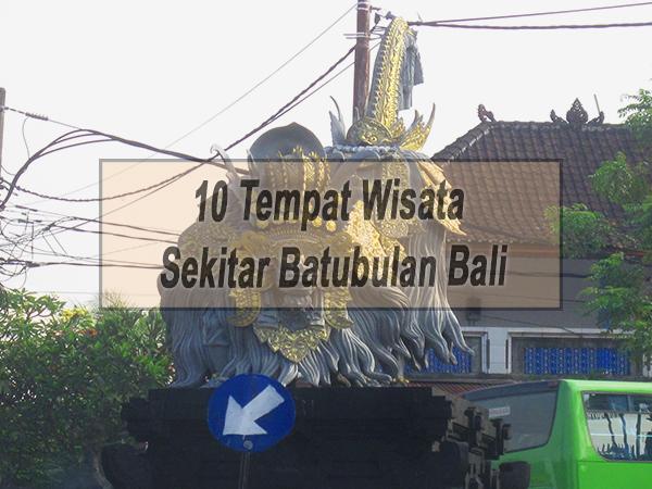 Inilah 10 Tempat Wisata Sekitar Batubulan Bali