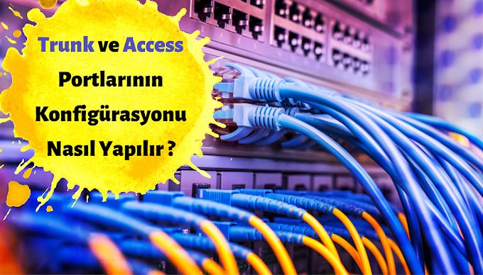 Trunk ve Access Port Konfigürasyonu Nasıl Yapılır ?