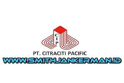 Lowongan PT. Citraciti Pacific Pekanbaru Juli 2018