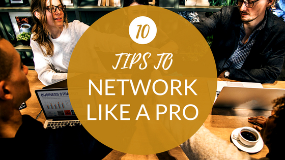 10 Tips to Network like a Pro