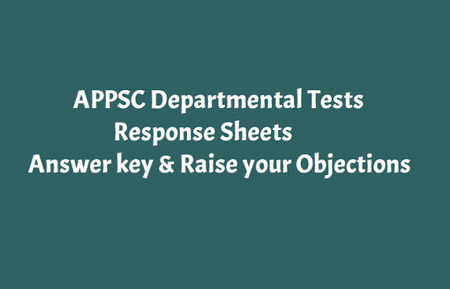 appsc departmental tests 2018 response sheets,answer key and raise your objections,ap departmental tests 2018 answer key and raise your objections,ap departmental tests response sheets