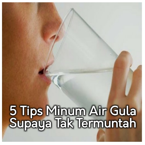 5 Tips Minum Air Gula Supaya Tak Termuntah