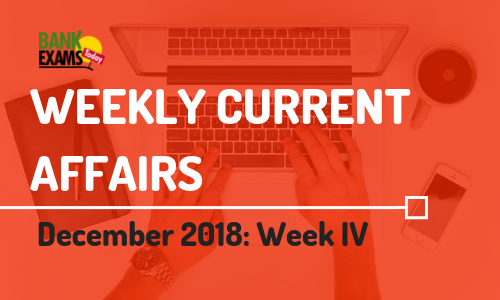 Weekly Current Affairs December 2018: Week IV