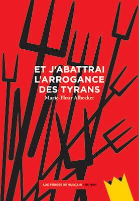Marie-Fleur Albecker, Et j'abattrai l'arrogance des tyrans, Aux Forges de Vulcain, couverture