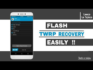 How to install TWRP in Le 1s/Eco Easily!!! (x507, x509, x500 etc)