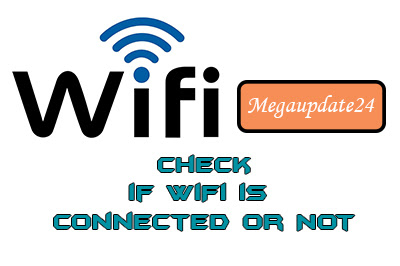 How To Check if WiFi Connection Status, How To Check if WiFi is connected Or Disconnected