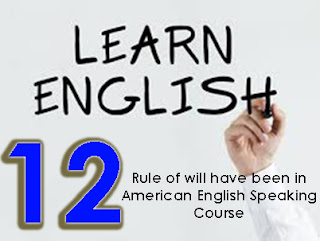 Rule of will have been in American English Speaking Course