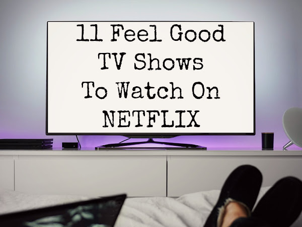 11 Feel Good TV Shows To Watch On Netflix
