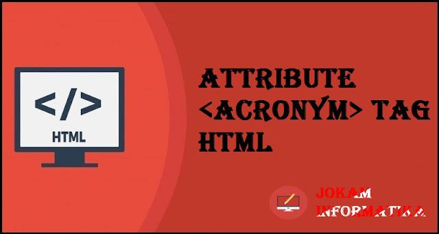 Dasar Atribut Tagging <acronym> Pada Bahasa Pemrograman HTML - JOKAM INFORMATIKA