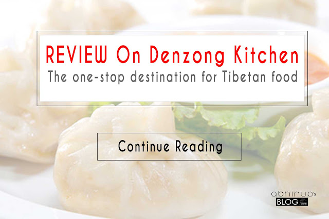 An exclusive Review on Denzong Kitchen by AbhirupsBlog