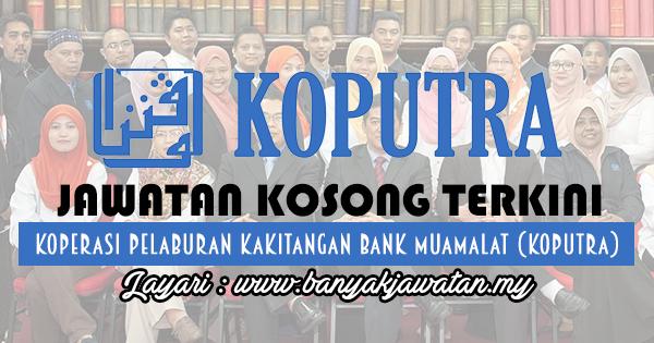 Jawatan Kosong 2017 di Koperasi Pelaburan Kakitangan Bank Muamalat (KOPUTRA) www.banyakjawatan.my