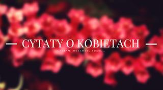 http://czytamogladampisze.blogspot.com/2017/03/cytaty-o-kobietach.html