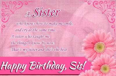 Happy Birthday wishes for sister: who knows how to make me smile, and cry at same time